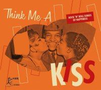 Think Me A Kiss: Rock n Roll Songs Of Happiness