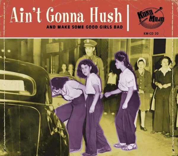 Aint Gonna Hush: And Make Some Good Girls Bad