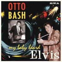 Otto Bash - My Baby Heard Elvis