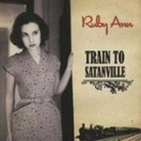 Ruby Ann - Train To Satanville SIGNED