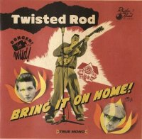 Twisted Rod - Bring It On Home !