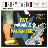 Cherry Casino And The Gamblers - Fat Mamas Daughter